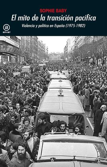 El mito de la transición pacífica - Violencia y política en España (1975-1982) - cover