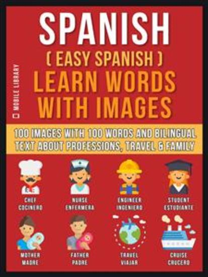 Spanish ( Easy Spanish ) Learn Words With Images (Vol 1) - 100 Images with 100 Words and bilingual text about Professions Travel and Family to learn Spanish the easy way - cover