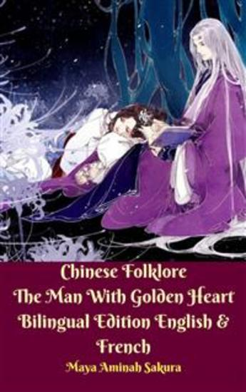 Chinese Folklore The Man With Golden Heart Bilingual Edition English & French - cover