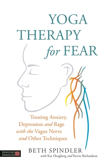 Yoga Therapy for Fear - Treating Anxiety Depression and Rage with the Vagus Nerve and Other Techniques - cover