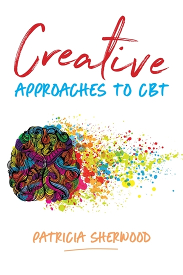 Creative Approaches to CBT - Art Activities for Every Stage of the CBT Process - cover
