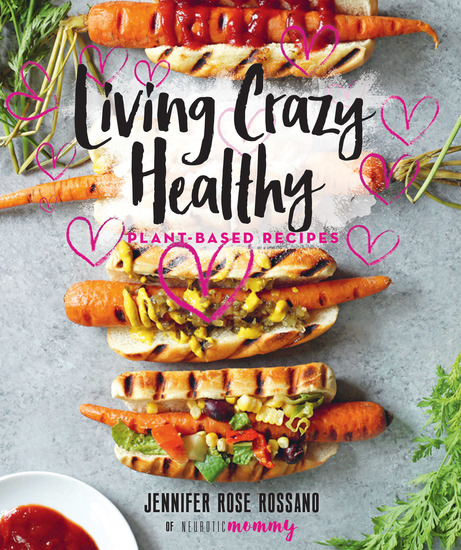 Living Crazy Healthy - Plant-Based Recipes from the Neurotic Mommy - cover