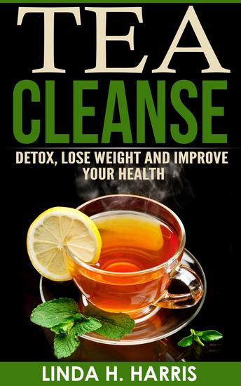 Tea Cleanse: Detox Lose Weight and Improve Your Health - cover