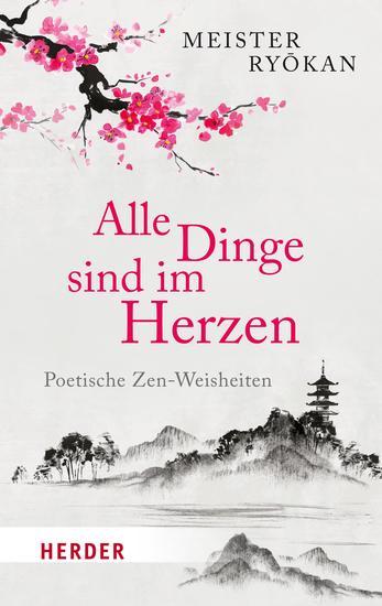 Alle Dinge sind im Herzen - Poetische Zen-Weisheiten - cover