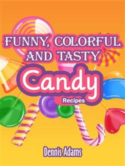 Funny Colorful And Tasty Candy Recipes - cover