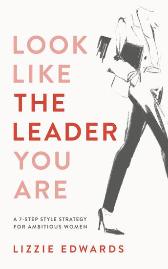 Look Like The Leader You Are - A 7-Step Style Strategy For Ambitious Women - cover