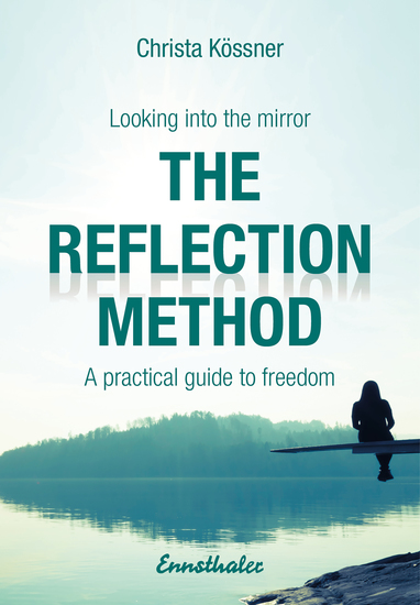 The Reflection-method - Looking into the mirror - A practical guide to freedom - cover