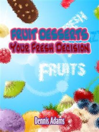 Fruit Desserts Your Fresh Decision - cover