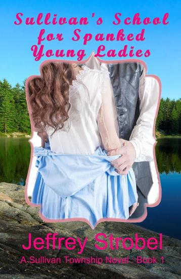Sullivan's School for Spanked Young Ladies - A Sullivan Township Novel #1 - cover