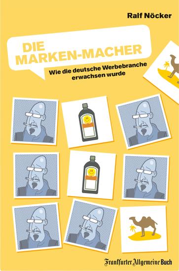 Die Marken-Macher: Wie die deutsche Werbebranche erwachsen wurde - cover