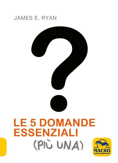 Le 5 Domande Essenziali (Più Una) - Scopri l'arte di porre (e rispondere a) le giuste domande - cover