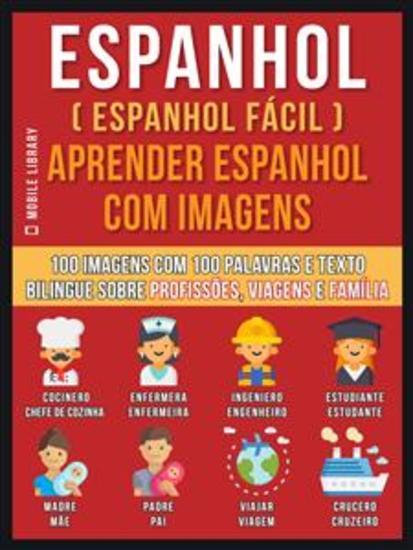 Espanhol ( Espanhol Fácil ) Aprender Espanhol Com Imagens (Vol 1) - 100 imagens com 100 palavras e texto bilingue sobre profissões viagens e família - cover