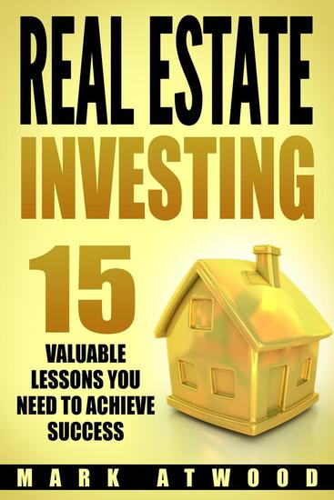 Real Estate Investing: 15 Valuable Lessons You Need To Achieve Success - Real Estate Investing #2 - cover