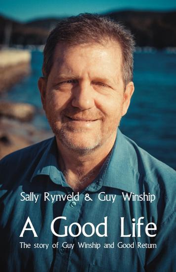 A Good Life - The Story of Guy Winship and Good Return - cover
