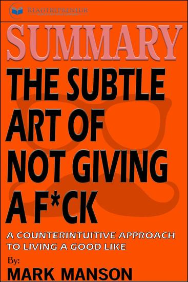 Summary of The Subtle Art of Not Giving a F*ck: A Counterintuitive Approach to Living a Good Life by Mark Manson - cover
