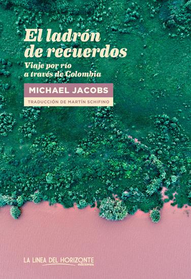 El ladrón de recuerdos - Viaje por río a través de Colombia - cover