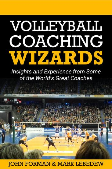 Volleyball Coaching Wizards - Insights and Experience from Some of the World's Best Coaches - Volleyball Coaching Wizards #1 - cover