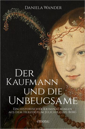 Der Kaufmann und die Unbeugsame - Ein historischer Kriminalroman aus dem Herzogtum Jülich-Cleve - cover