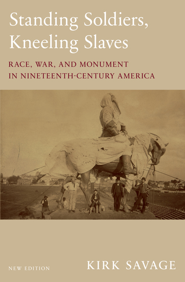 Standing Soldiers Kneeling Slaves - Race War and Monument in Nineteenth-Century America New Edition - cover