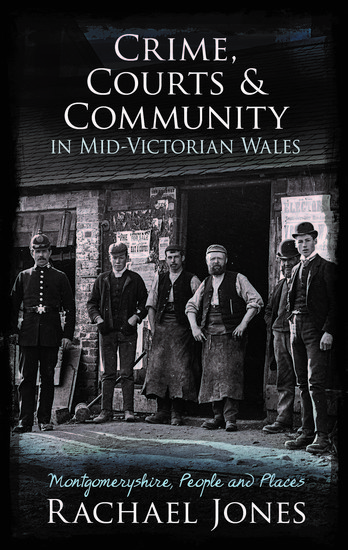 Crime Courts and Community in Mid-Victorian Wales - Montgomeryshire People and Places - cover