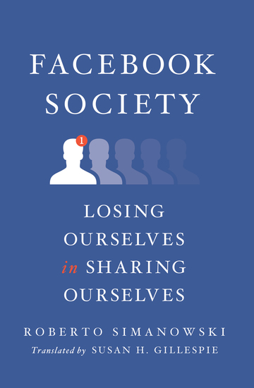 Facebook Society - Losing Ourselves in Sharing Ourselves - cover