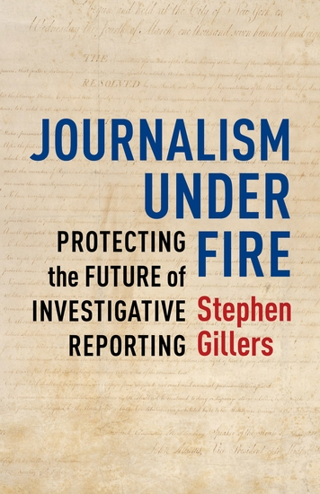 Journalism Under Fire - Protecting the Future of Investigative Reporting - cover
