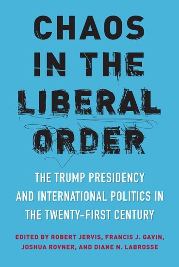 Chaos in the Liberal Order - The Trump Presidency and International Politics in the Twenty-First Century - cover