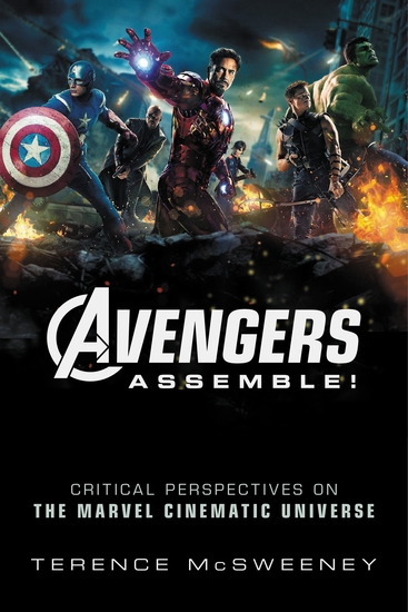 Avengers Assemble! - Critical Perspectives on the Marvel Cinematic Universe - cover