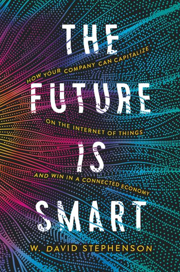 The Future is Smart - How Your Company Can Capitalize on the Internet of Things--and Win in a Connected Economy - cover