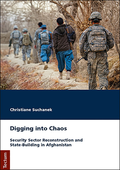 Digging into Chaos - Security Sector Reconstruction and State-Building in Afghanistan - cover