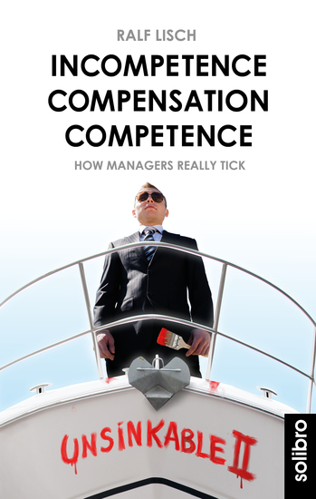 Incompetence Compensation Competence - How Managers Really Tick Stories - cover