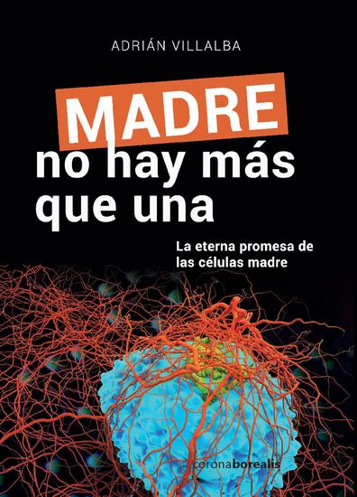 Madre no hay mas que una - La eterna promesa de las células madre - cover