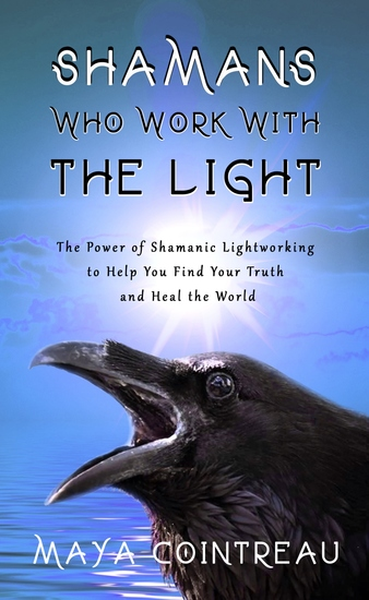 Shamans Who Work with The Light - The Power of Shamanic Lightworking to Help You Find Your Truth and Heal the World - cover