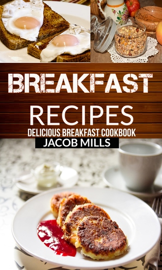 Breakfast Recipes - Delicious Breakfast Cookbook - cover