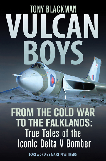 Vulcan Boys - From the Cold War to the Falklands: True Tales of the Iconic Delta V Bomber - cover