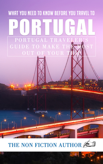 What You Need to Know Before You Travel to Portugal - Portugal Traveler's Guide to Make the Most Out of Your Trip - cover