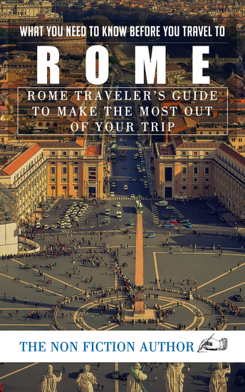 What You Need to Know Before You Travel to Rome - Rome Traveler's Guide to Make the Most Out of Your Trip - cover