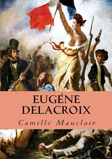 """Eugène Delacroix - """"17 Dessins Sur Papier Mat De Grand Luxe 31 Illustrations Teintees 1 Gravure Et 1 Planche En Quatre Couleurs"""" - cover"""