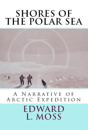 "Shores of the Polar Sea - ""A Narrative of Arctic Expedition"" - cover"