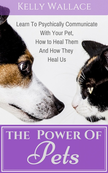The Power of Pets - Learn to Psychically Communicate with your Pet How to Heal Them and How They Heal Us - cover