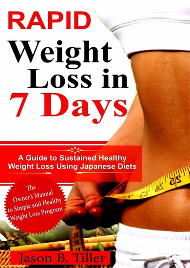 Rapid Weight Loss in 7 Days - A Guide to Sustained Healthy Weight Loss Using Japanese Diets - cover