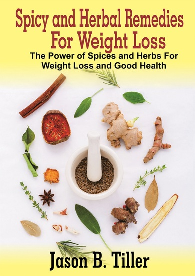 Spicy and Herbal Remedies for Weight Loss - The Power of Spices and Herbs for Weight Loss and Good Health - cover
