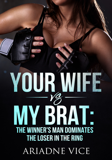 Your Wife VS My Brat - The Winner's Man Dominates The Loser In The Ring - cover