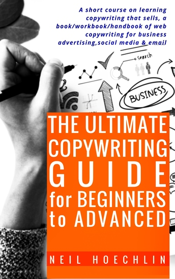 The Ultimate Copywriting Guide for Beginners to Advanced - A short course on learning copywriting that sells a book workbook handbook of web copywriting for business advertisingsocial media & email - cover