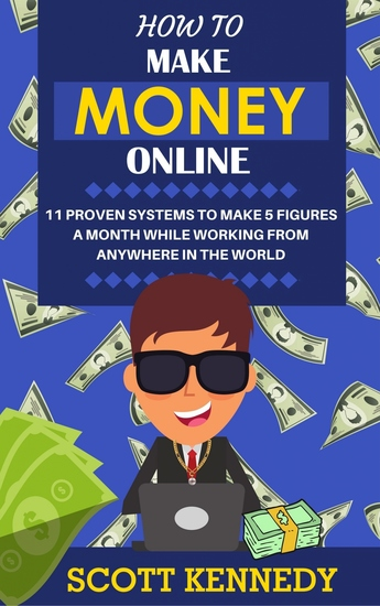 How to Make Money Online - 11 Proven Systems to Make 5 Figures a Month While Working from Anywhere in the World - cover