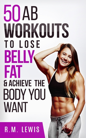 The Top 50 Ab Workouts to Lose Belly Fat & Achieve The Body You Want - cover