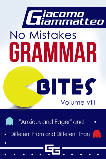 No Mistakes Grammar Bites Volume VIII - Anxious and Eager and Different From and Different Than - cover