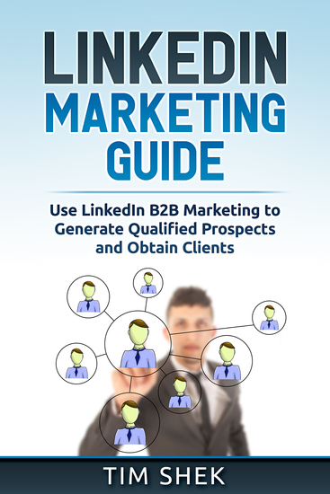 LinkedIn Marketing - Use LinkedIn B2B Marketing to Generate Qualified Prospects and Obtain Clients - cover