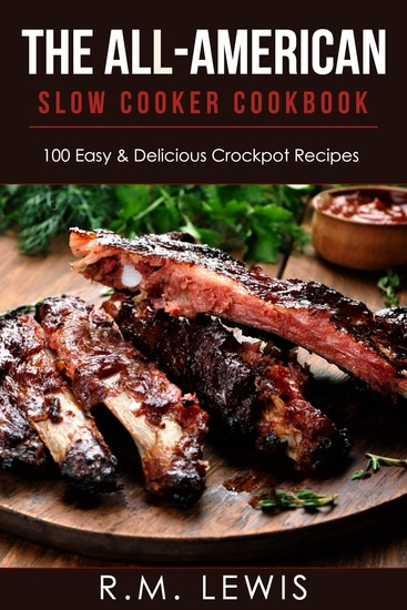 The All-American Slow Cooker Cookbook - 100 Easy & Delicious All-American Crock Pot Recipes - cover