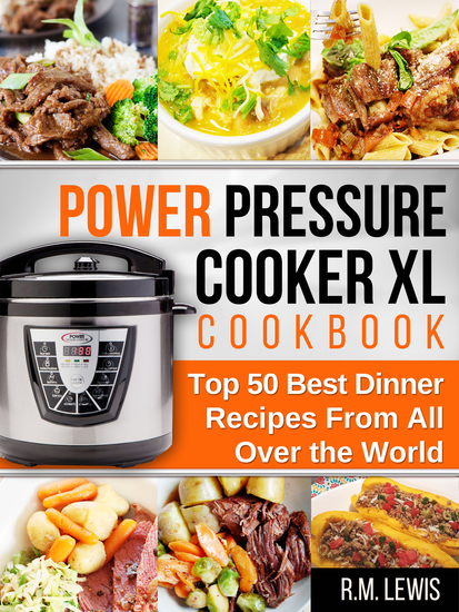 Power Pressure Cooker XL - The Top 50 Best Dinner Recipes From All Over The World - cover